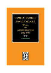 Camden District, South Carolina Wills & Administrations, 1781-1787.