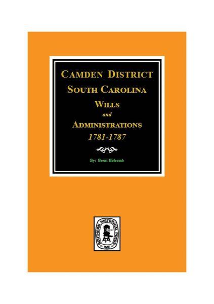 Camden District, South Carolina Wills & Administrations, 1781-1787.