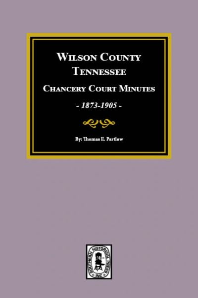 Wilson County, Tennessee Chancery Court Minutes, 1873-1905.