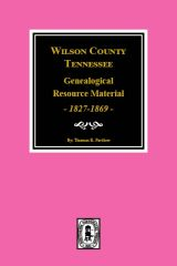 Wilson County, Tennessee Genealogical Resource Material, 1827-1869.