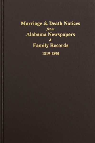 Alabama Newspapers and Family Records 1819-1890, Marriage & Death Notices from.