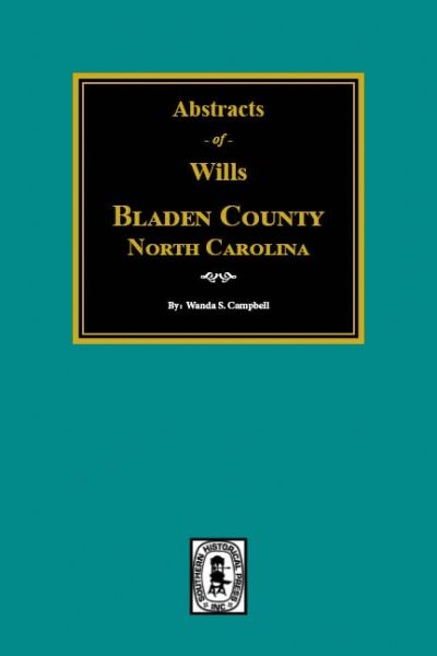 Bladen County, North Carolina, 1734-1900. Abstacts of Wills.