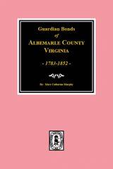 Albemarle County Virginia, 1783-1852, Guardians' Bonds of.