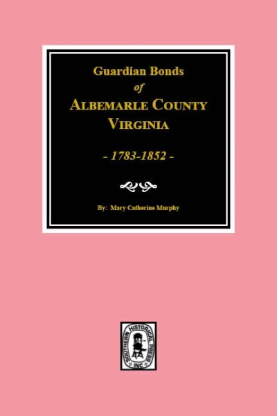 Albemarle County Virginia, 1783-1852, Guardians' Bonds of.