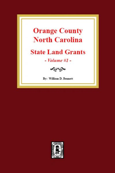 Orange County, North Carolina: State Land Grants, 1778-1790. (Volume 1)