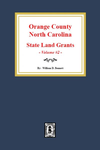 Orange County, North Carolina: State Land Grants, 1778-1790. (Volume #2)