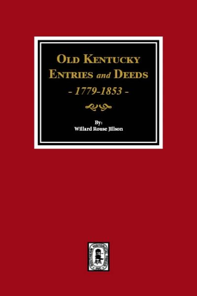 Old Kentucky Entries and Deeds, 1779-1853