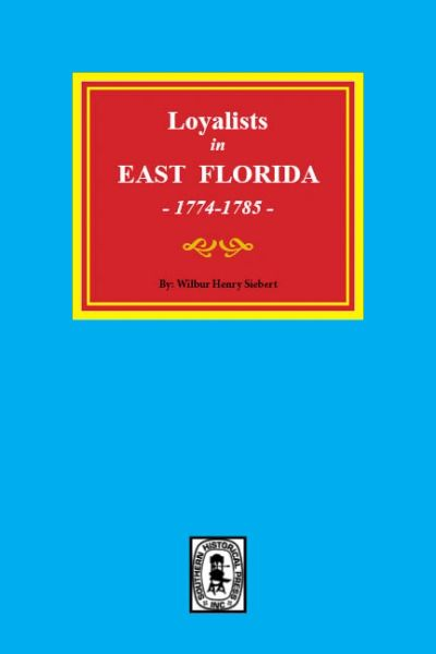 Loyalists in EAST FLORIDA, 1774-1785.