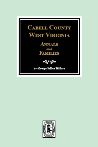 Cabell County, West Virginia Annals and Families.