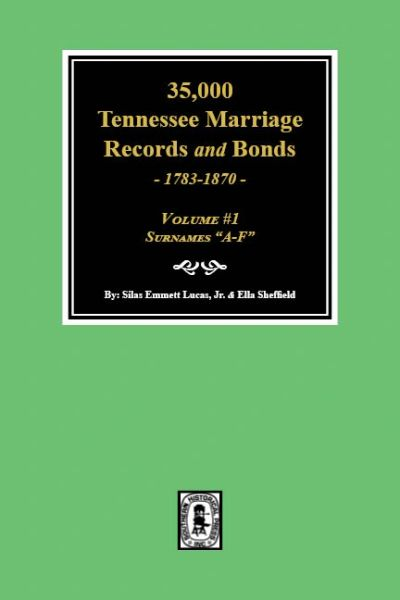 35,000 Tennessee Marriage Records and Bonds, 1783-1870, (Volume #1)