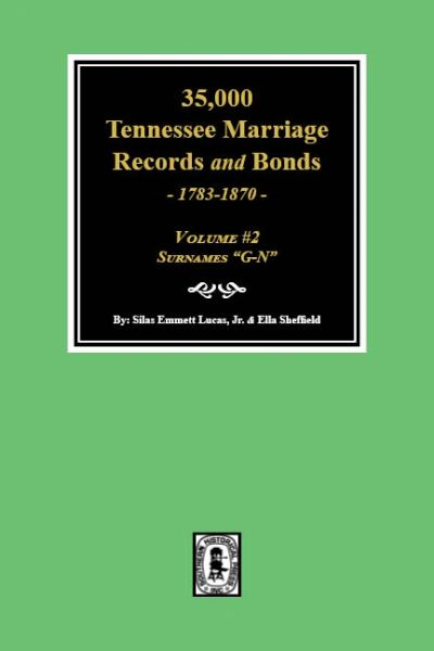 35,000 Tennessee Marriage Records and Bonds, 1783-1870. (Volume #2)