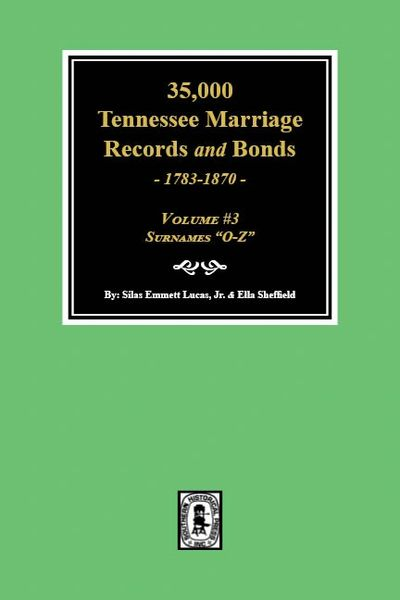 35,000 Tennessee Marriage Records and Bonds, 1783-1870. (Volume #3)