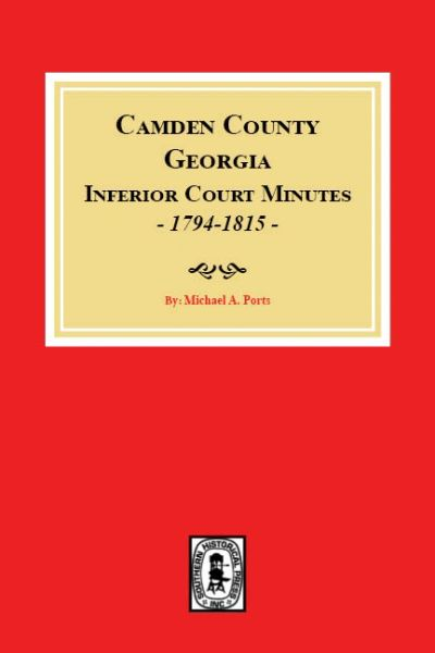Camden County, Georgia Inferior Court Minutes, 1794-1815.