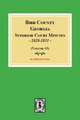 Bibb County, Georgia Superior Court Minutes, 1828-1831. (Volume #3)