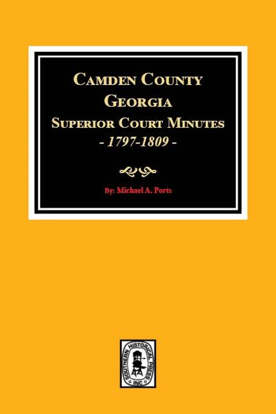 Camden County, Georgia Superior Court Minutes, 1797-1809.