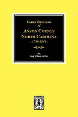 Anson County, North Carolina 1749-1834, Early Records of.