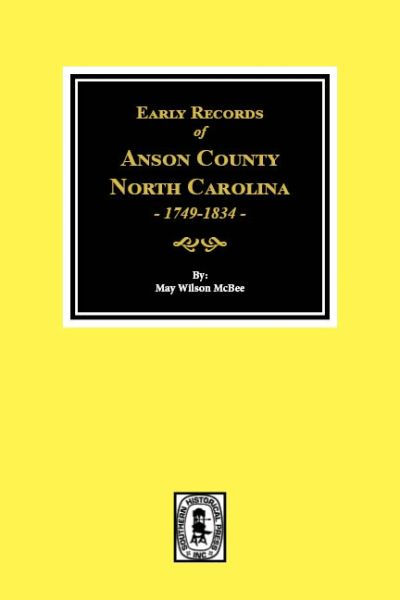 Anson County, North Carolina 1749-1834, Early Records of.