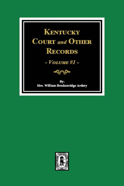 Kentucky Court and Other Records, Volume #1.