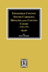 Edgefield County, South Carolina Minutes of the County Court, 1785-1795.
