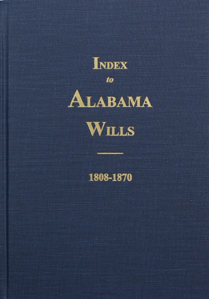 Index to Alabama Wills, 1808-1870.