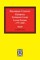 Franklin County, Georgia Superior Court Loose Papers, 1797-1860.
