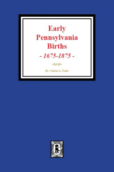 Early Pennsylvania Births, 1675-1875.