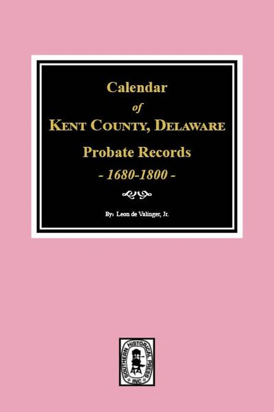 Calendar of Kent County, Delaware Probate Records 1680-1800