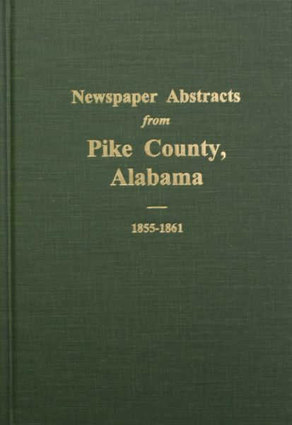 Pike County, Alabama 1855-1861, Newspaper Abstracts from. ( Vol. #1 )