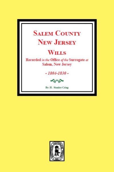 Salem County, New Jersey Wills 1804-1830. (Recorded in the Office of the Surrogate at Salem, New Jersey)