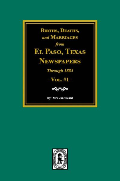 Births, Deaths, and Marriages in El Paso Newspapers to 1885.