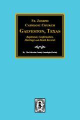 St. Joseph Catholic Church, Galveston, Texas, Baptismal, Confirmation, Marriage and Death Records, 1860-1952