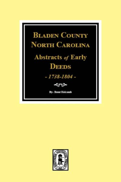 Bladen County, North Carolina 1738-1804, Abstracts of Early Deeds.