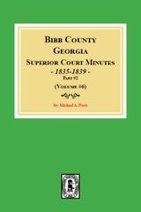 Bibb County, Georgia Superior Court Minutes, 1835-1839, Part #2. (Vol. #7))
