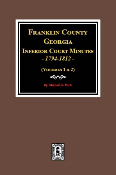 Franklin County, Georgia Inferior Court Minutes, 1794-1812. (Volumes 1 & 2)