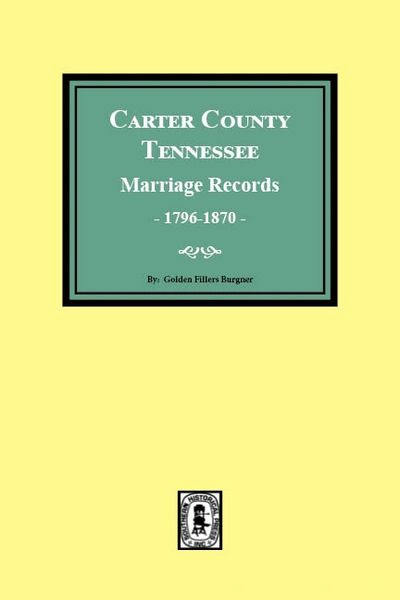 Carter County, Tennessee Marriages 1796-1870.