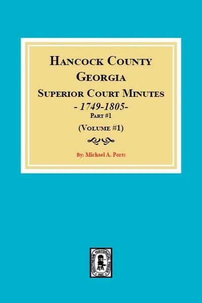Hancock County, Georgia Superior Court Minutes, 1749-1805, part 1. (Volume #1)