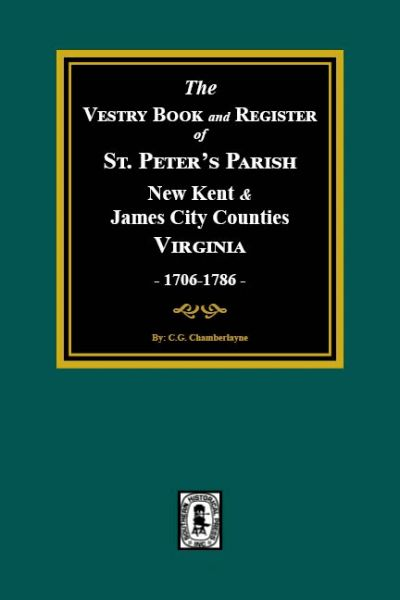 (New Kent & James City Co's) The Vestry Book and Register of St. Peter's Parish, 1706-1786.