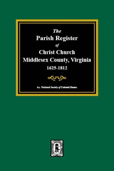 The Parish Register of Christ Church, Middlesex County, Virginia, 1625-1812.