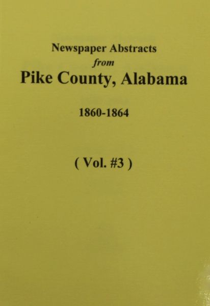 Pike County, Alabama 1860-1864, Newspaper Abstracts from. ( Vol. #3 )