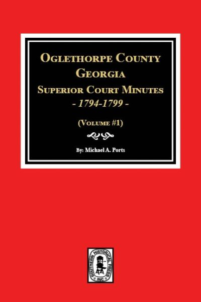 Oglethorpe County, Georgia Superior Court Minutes, 1794-1799. (Volume #1)