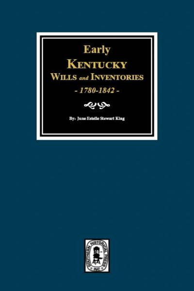 Early Kentucky Wills and Inventories, 1780-1842.