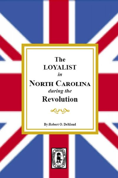 The LOYALISTS in NORTH CAROLINA during the Revolution.