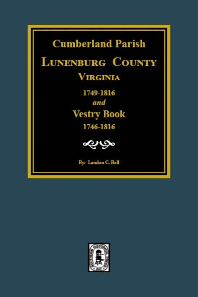 Cumberland Parish: Lunenburg County, Virginia 1749-1816 and Vestry Book 1749-1816