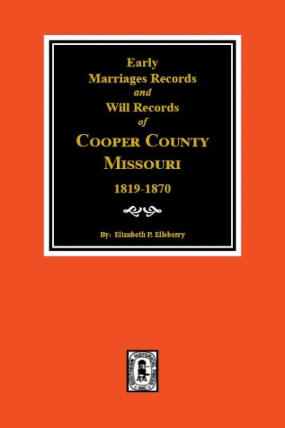 Cooper County, Missouri Marriages and Wills, 1819-1879.