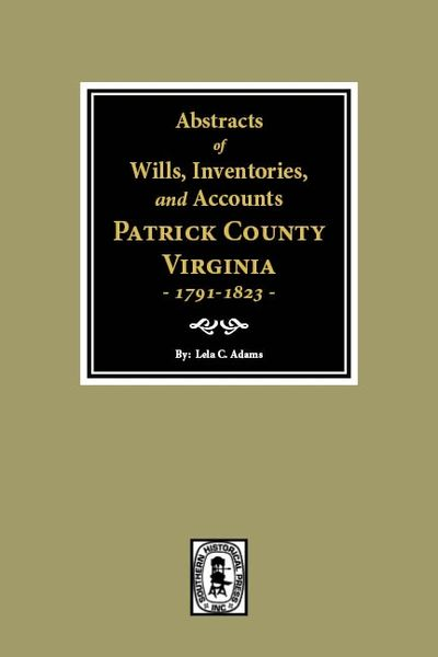 Abstracts of Wills, Inventories and Accounts of Patrick County, Virginia, 1791-1823.