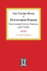 The Vestry Book of Petsworth Parish, Gloucester County Virginia, 1677-1793