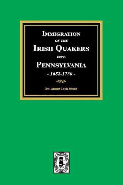 Immigration of the IRISH QUAKERS into Pennsylvania, 1682-1750