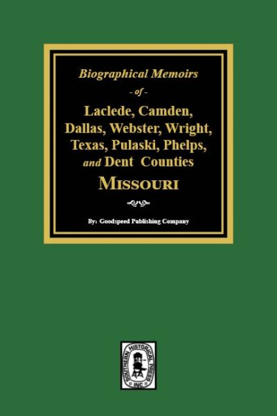 Biographical Memoirs of Laclede, Camden, Dallas, Webster, Wright, Texas, Pulaski, Phelps, and Dent Counties Missouri
