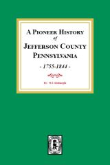 A Pioneer History of Jefferson County, Pennsylvania 1755-1844