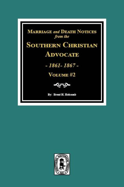 Marriage & Death Notices from the Southern Christian Advocate, 1861-1867. (Vol. #2)